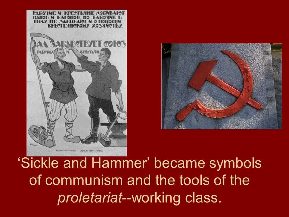 Sickle and Hammer became symbols of communism and the tools of the proletariat--working class.