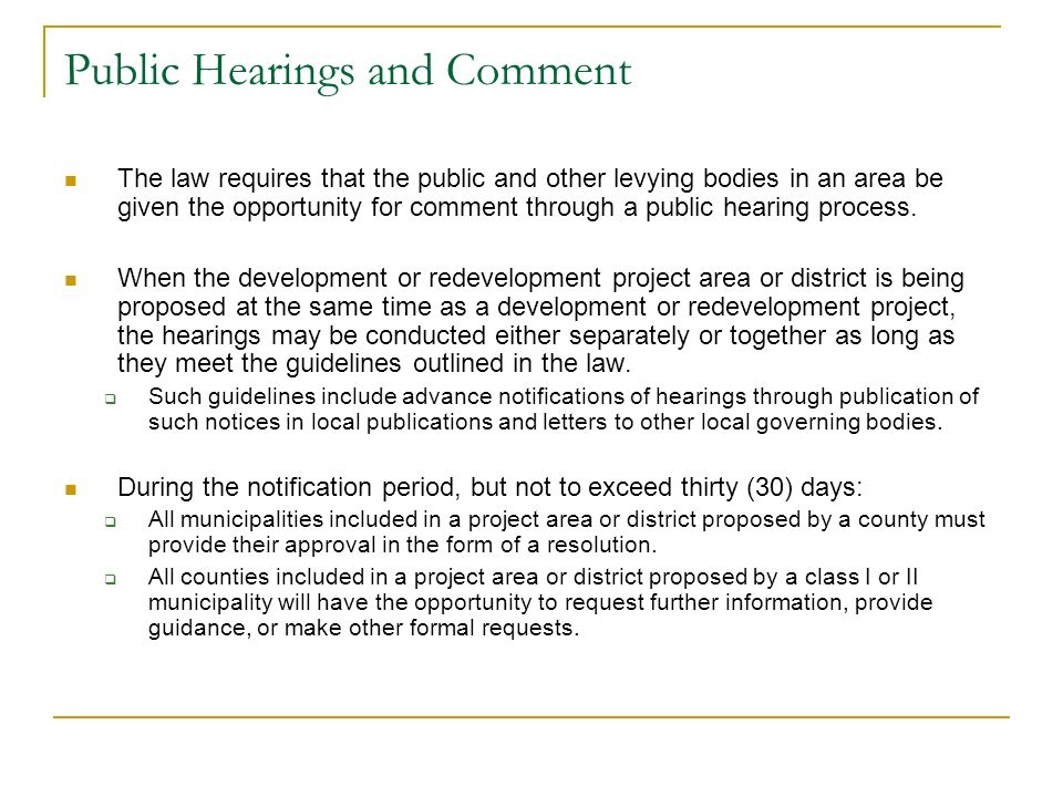 Public Hearings and Comment The law requires that the public and other levying bodies in an area be given the opportunity for comment through a public