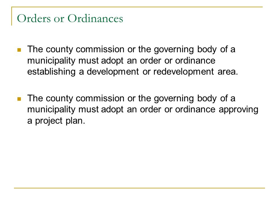 Orders or Ordinances The county commission or the governing body of a municipality must adopt an order or ordinance establishing a development or rede