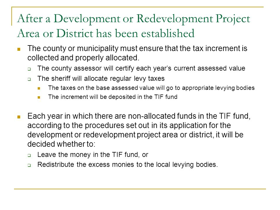 After a Development or Redevelopment Project Area or District has been established The county or municipality must ensure that the tax increment is co