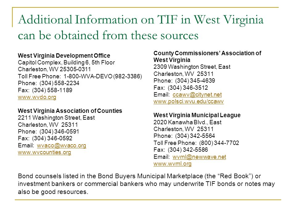 Additional Information on TIF in West Virginia can be obtained from these sources West Virginia Development Office Capitol Complex, Building 6, 5th Fl