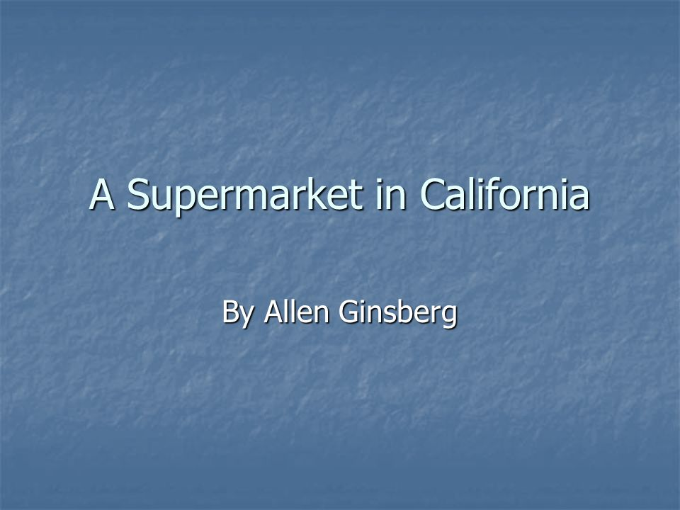 A Supermarket in California By Allen Ginsberg