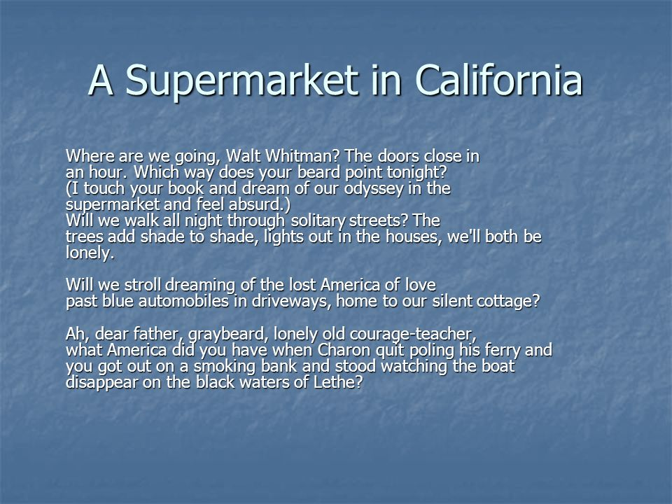 A Supermarket in California Where are we going, Walt Whitman.