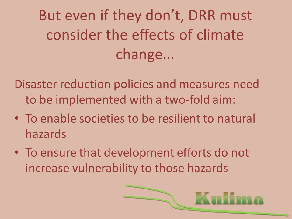 But even if they dont, DRR must consider the effects of climate change...