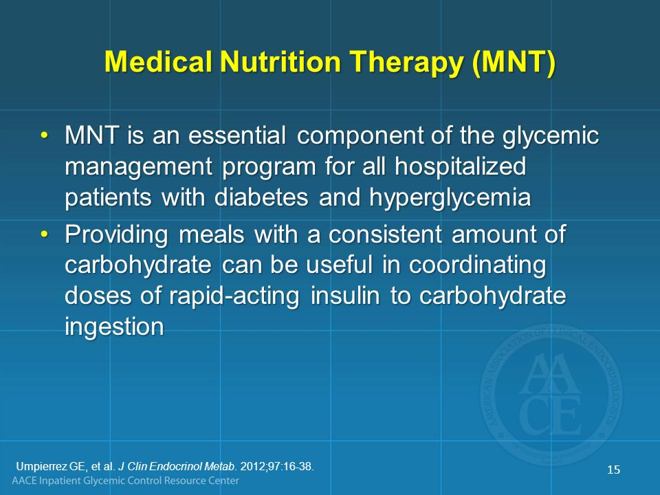 Medical Nutrition Therapy (MNT) MNT is an essential component of the glycemic management program for all hospitalized patients with diabetes and hyper