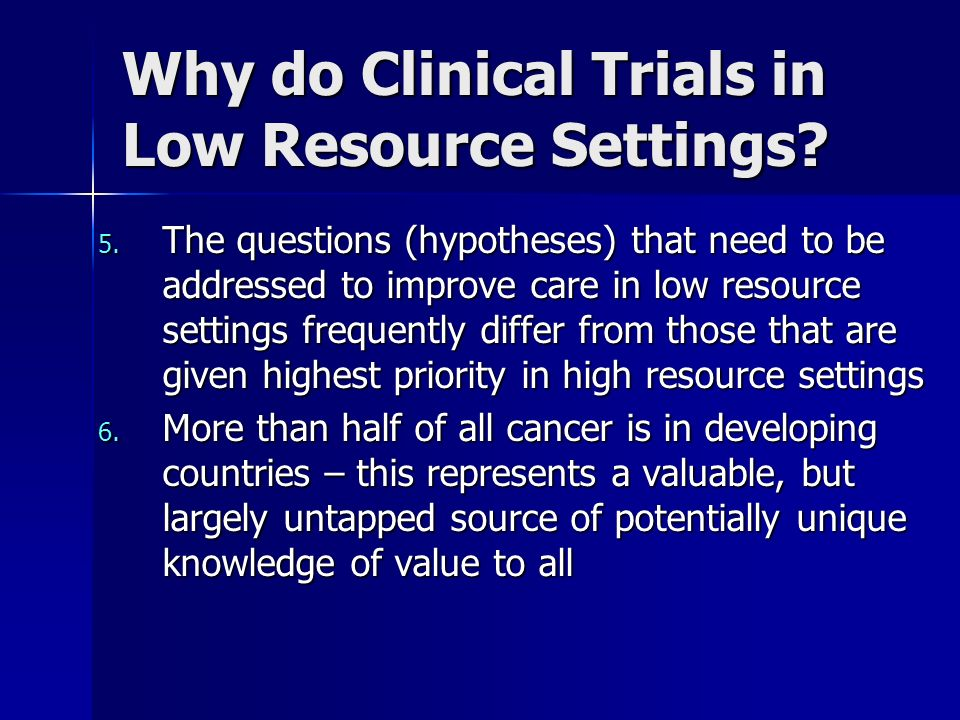 Why do Clinical Trials in Low Resource Settings? 5. The questions (hypotheses) that need to be addressed to improve care in low resource settings freq