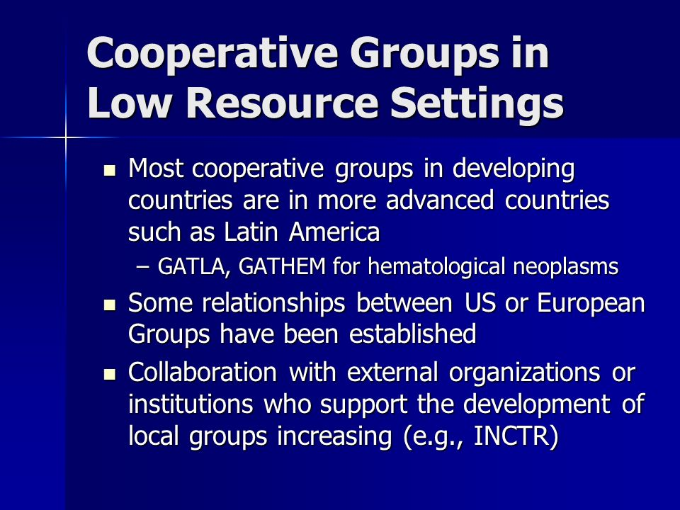 Cooperative Groups in Low Resource Settings Most cooperative groups in developing countries are in more advanced countries such as Latin America Most