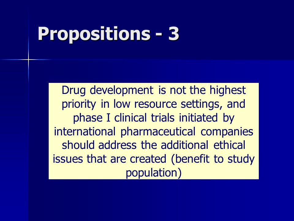 Propositions - 3 Drug development is not the highest priority in low resource settings, and phase I clinical trials initiated by international pharmac