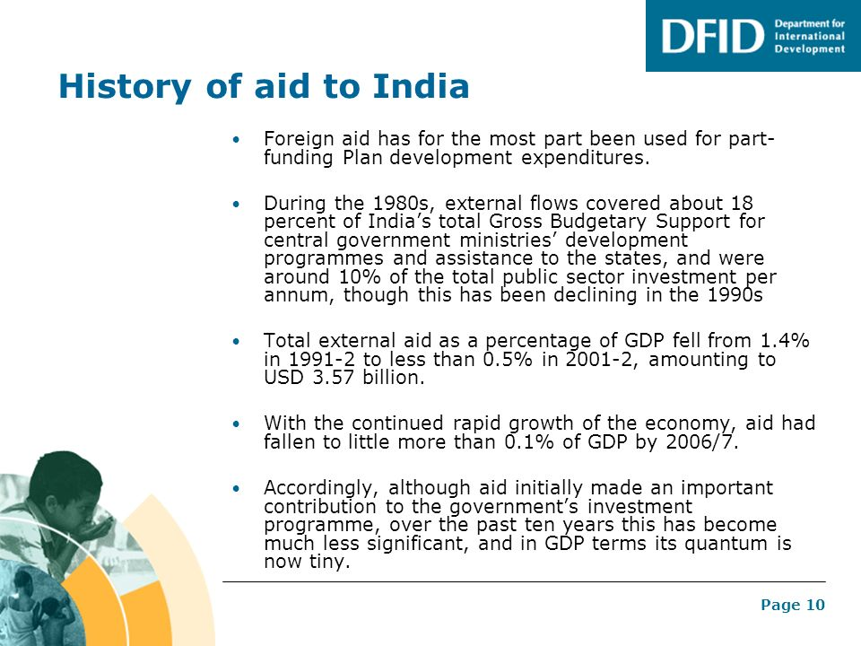 Page 10 History of aid to India Foreign aid has for the most part been used for part- funding Plan development expenditures. During the 1980s, externa