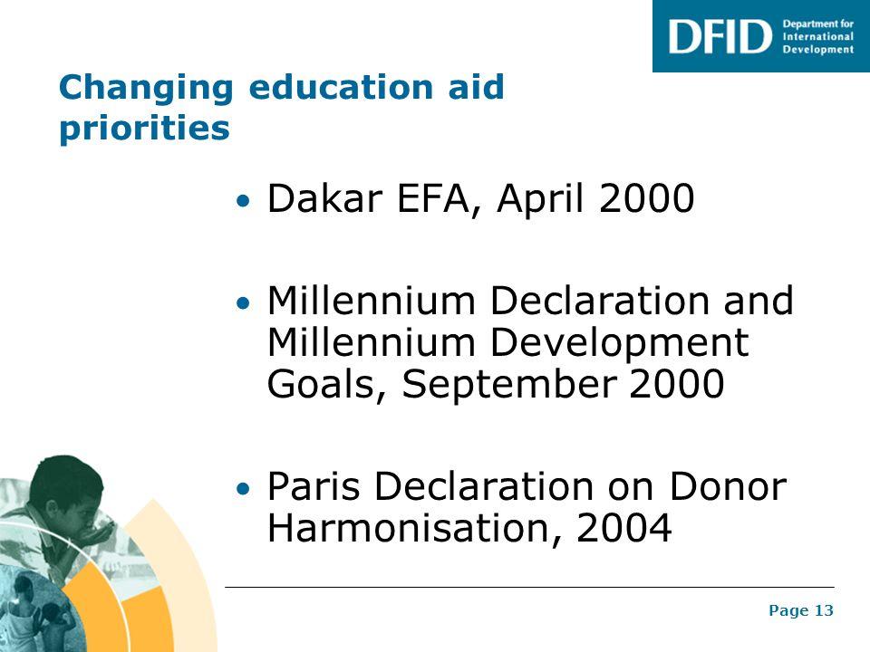 Page 13 Changing education aid priorities Dakar EFA, April 2000 Millennium Declaration and Millennium Development Goals, September 2000 Paris Declarat