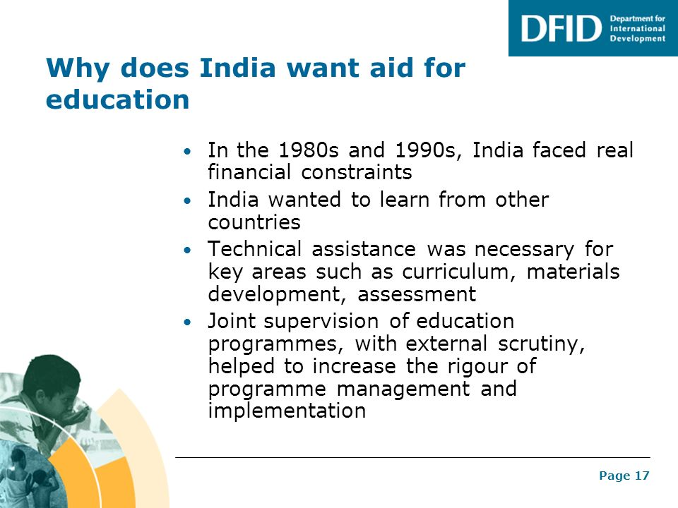 Page 17 Why does India want aid for education In the 1980s and 1990s, India faced real financial constraints India wanted to learn from other countrie