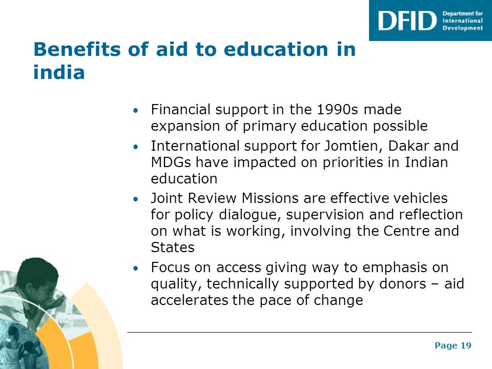 Page 19 Benefits of aid to education in india Financial support in the 1990s made expansion of primary education possible International support for Jo