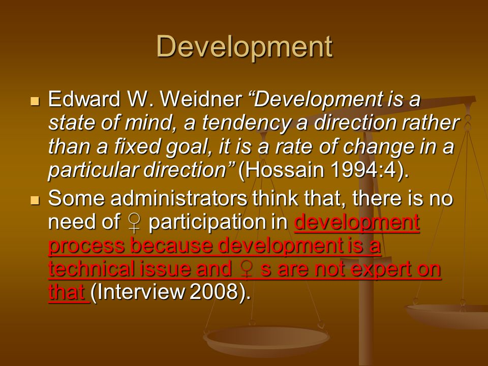 Development Edward W. Weidner Development is a state of mind, a tendency a direction rather than a fixed goal, it is a rate of change in a particular