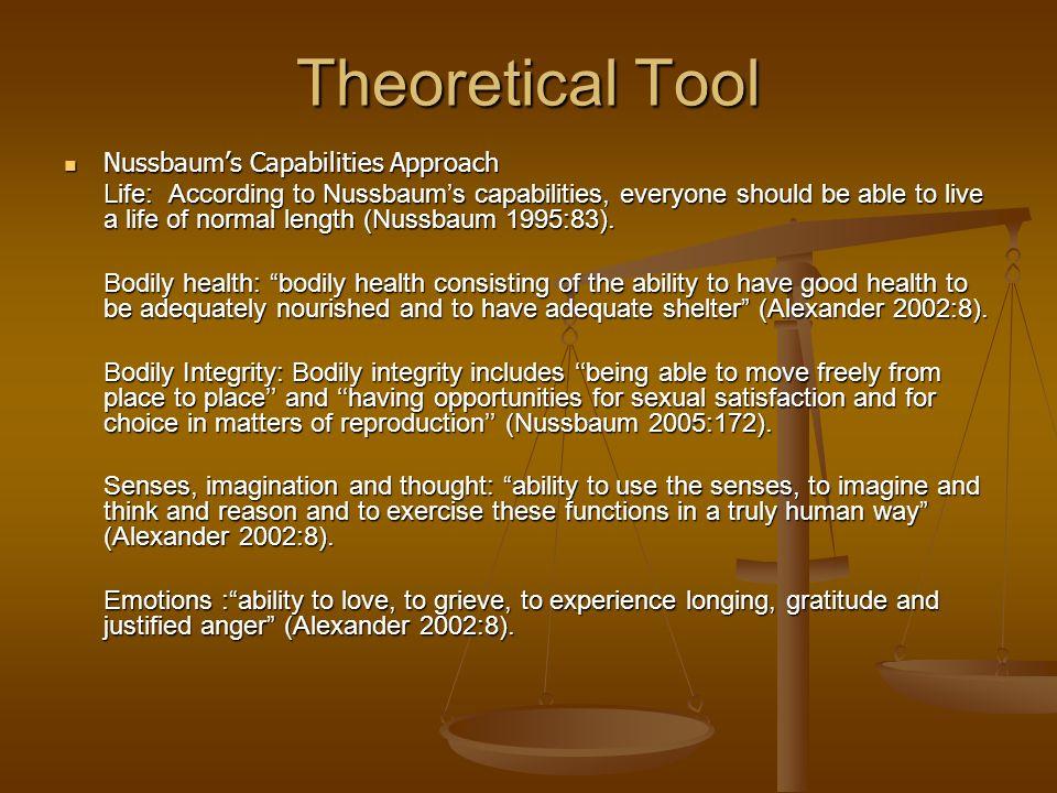 Theoretical Tool Nussbaums Capabilities Approach Nussbaums Capabilities Approach Life: According to Nussbaums capabilities, everyone should be able to