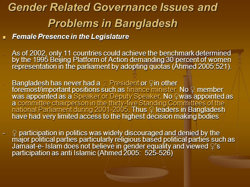 Gender Related Governance Issues and Problems in Bangladesh Female Presence in the Legislature Female Presence in the Legislature - As of 2002, only 1