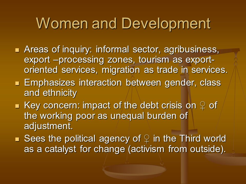 Women and Development Areas of inquiry: informal sector, agribusiness, export –processing zones, tourism as export- oriented services, migration as tr
