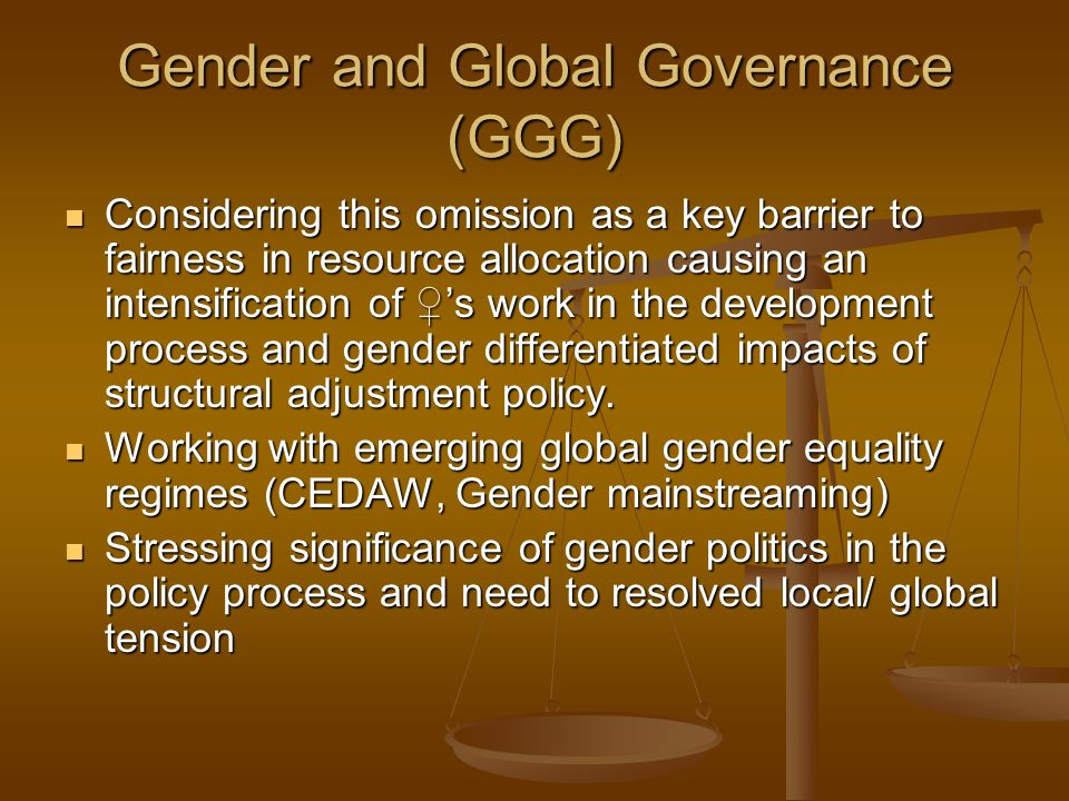 Gender and Global Governance (GGG) Considering this omission as a key barrier to fairness in resource allocation causing an intensification of s work