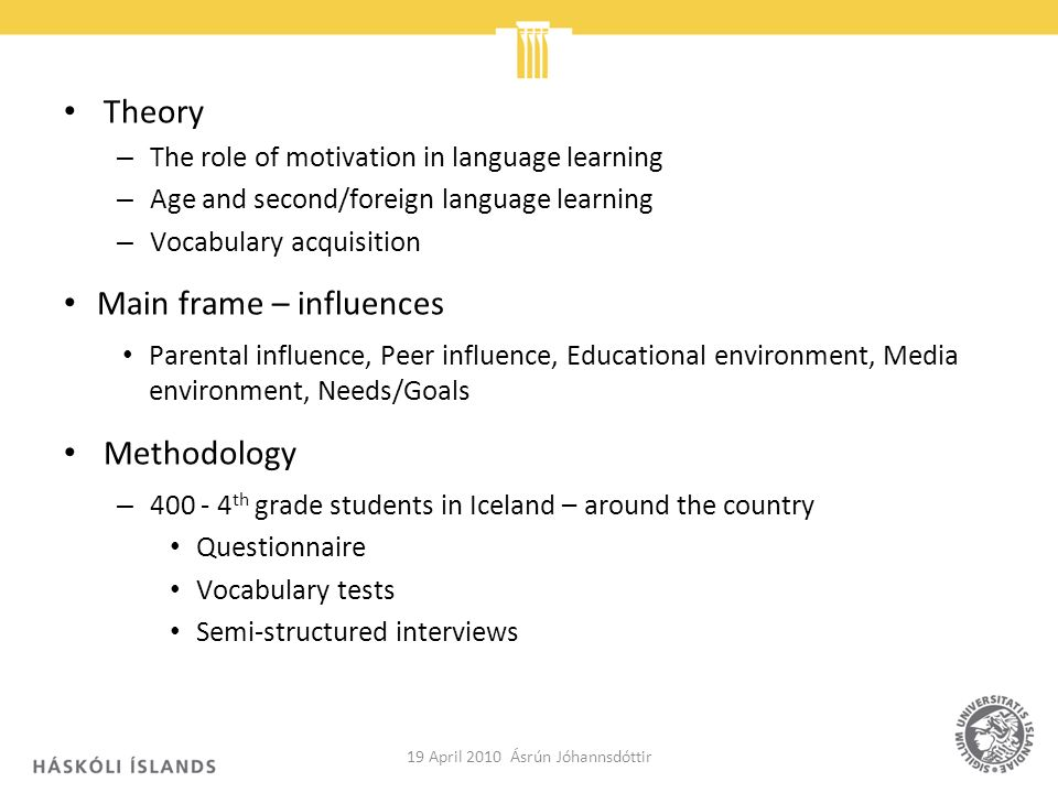 Theory – The role of motivation in language learning – Age and second/foreign language learning – Vocabulary acquisition Main frame – influences Paren