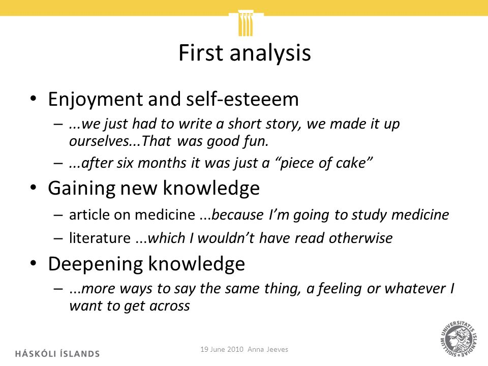 First analysis Enjoyment and self-esteeem –...we just had to write a short story, we made it up ourselves...That was good fun. –...after six months it