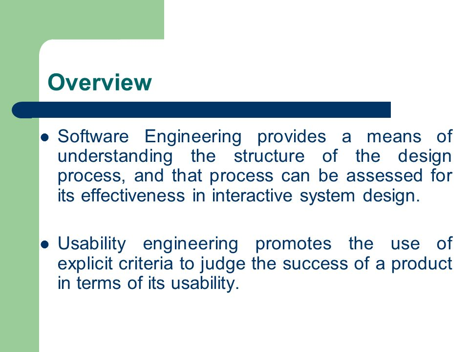 Overview Software Engineering provides a means of understanding the structure of the design process, and that process can be assessed for its effectiv