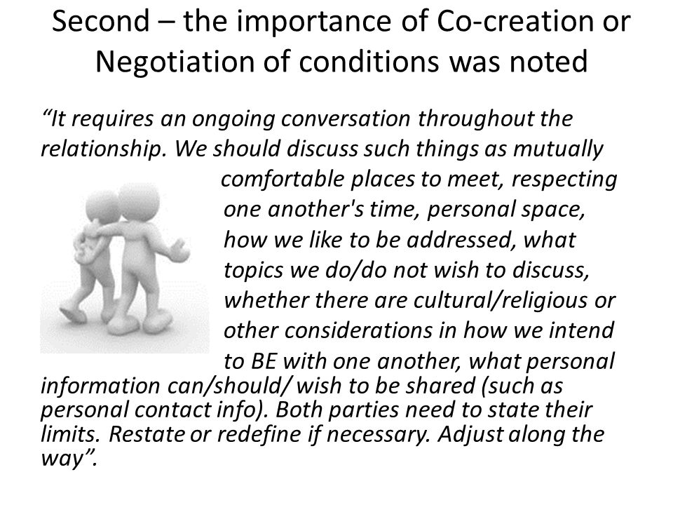 Second – the importance of Co-creation or Negotiation of conditions was noted It requires an ongoing conversation throughout the relationship. We shou