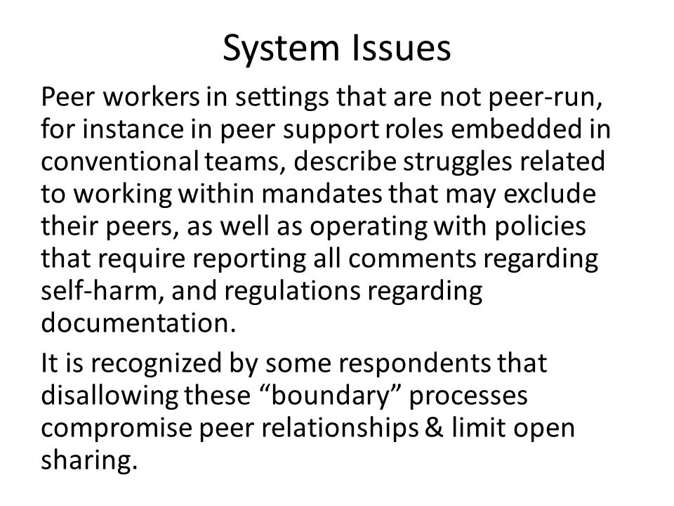 System Issues Peer workers in settings that are not peer-run, for instance in peer support roles embedded in conventional teams, describe struggles re