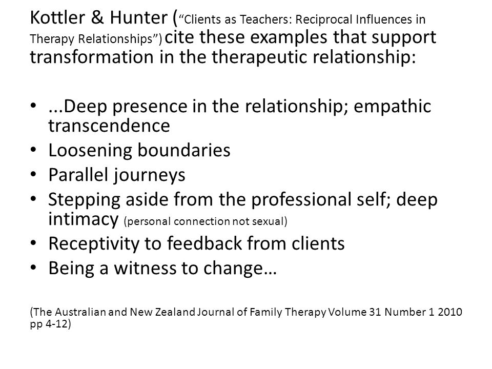Kottler & Hunter ( Clients as Teachers: Reciprocal Influences in Therapy Relationships) cite these examples that support transformation in the therape