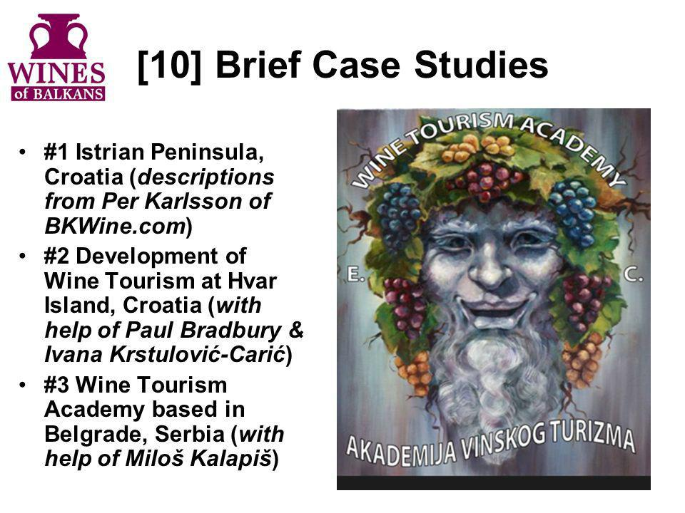 [10] Brief Case Studies #1 Istrian Peninsula, Croatia (descriptions from Per Karlsson of BKWine.com) #2 Development of Wine Tourism at Hvar Island, Cr