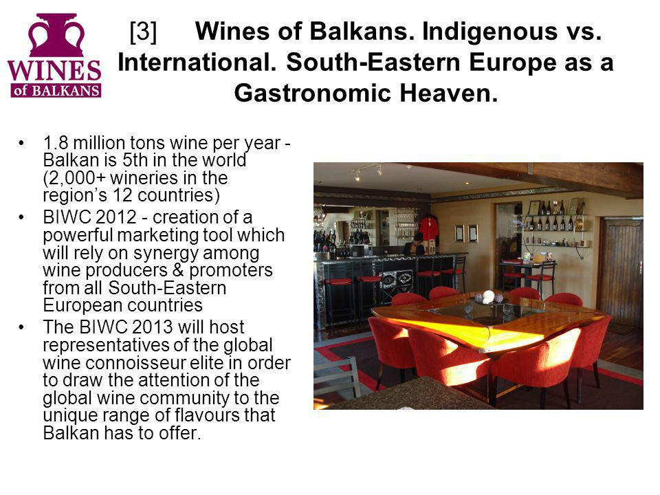 [3]Wines of Balkans. Indigenous vs. International. South-Eastern Europe as a Gastronomic Heaven. 1.8 million tons wine per year - Balkan is 5th in the