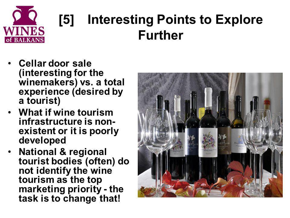 [5]Interesting Points to Explore Further Cellar door sale (interesting for the winemakers) vs. a total experience (desired by a tourist) What if wine
