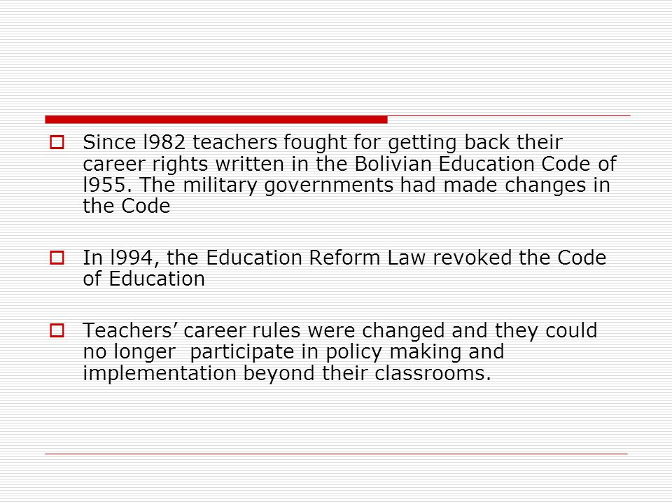 Since l982 teachers fought for getting back their career rights written in the Bolivian Education Code of l955.