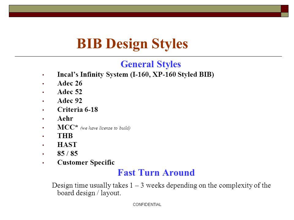 CONFIDENTIAL BIB Design Styles General Styles Incals Infinity System (I-160, XP-160 Styled BIB) Adec 26 Adec 52 Adec 92 Criteria 6-18 Aehr MCC* (we ha