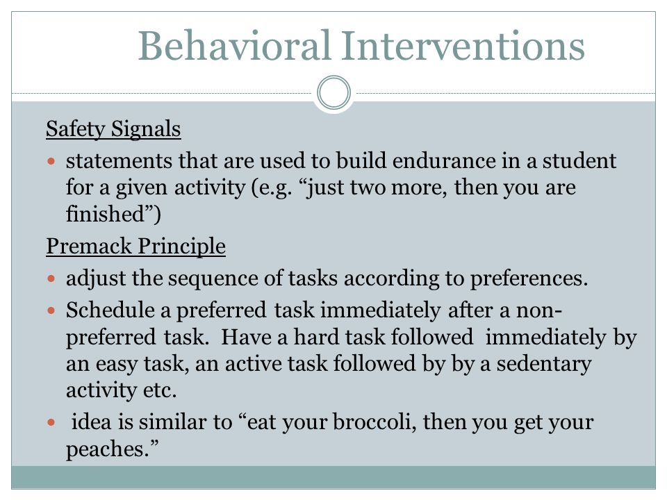 Behavioral Interventions Safety Signals statements that are used to build endurance in a student for a given activity (e.g. just two more, then you ar