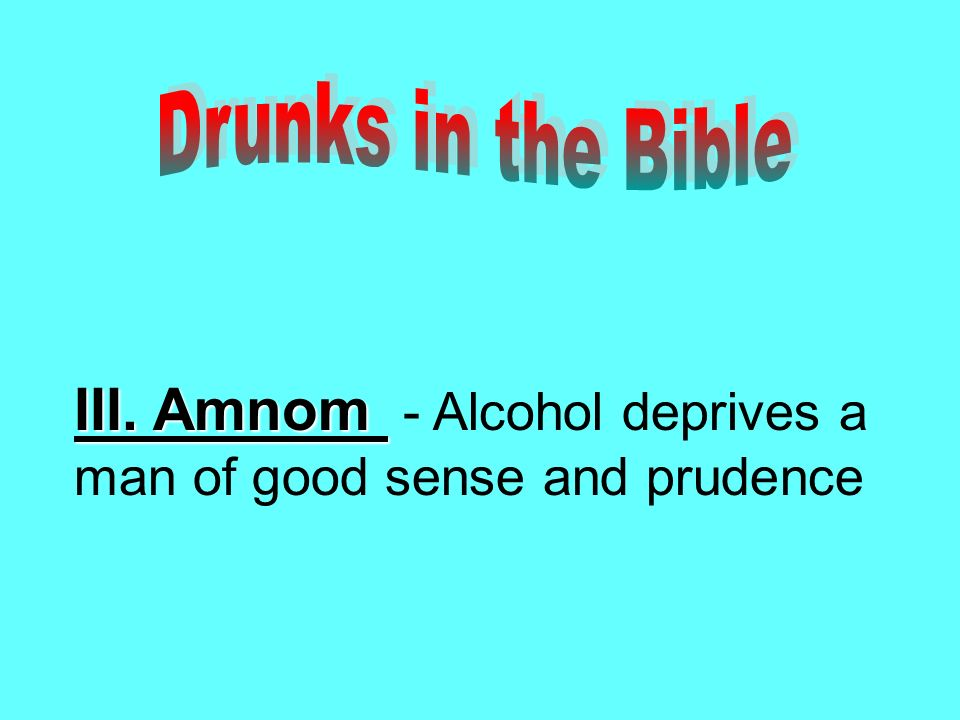 III. Amnom III. Amnom - Alcohol deprives a man of good sense and prudence