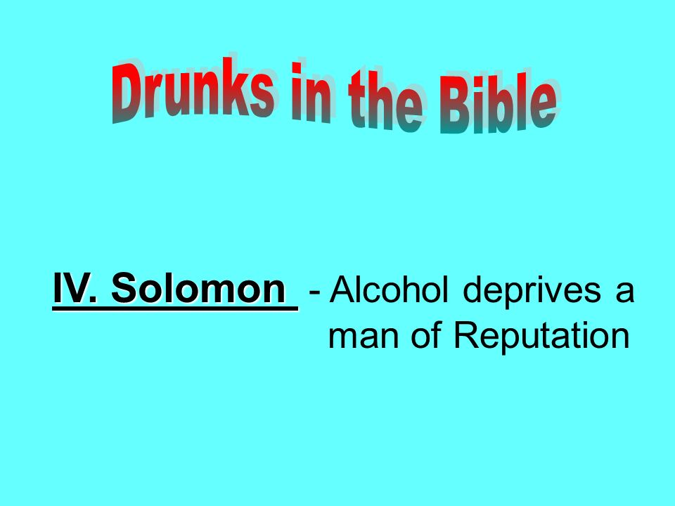 IV. Solomon IV. Solomon - Alcohol deprives a man of Reputation