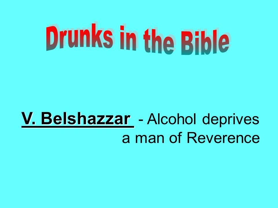 V. Belshazzar V. Belshazzar - Alcohol deprives a man of Reverence