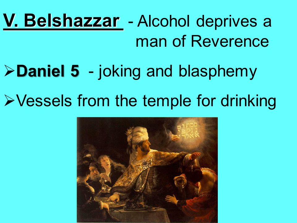 Daniel 5 Daniel 5 - joking and blasphemy Vessels from the temple for drinking