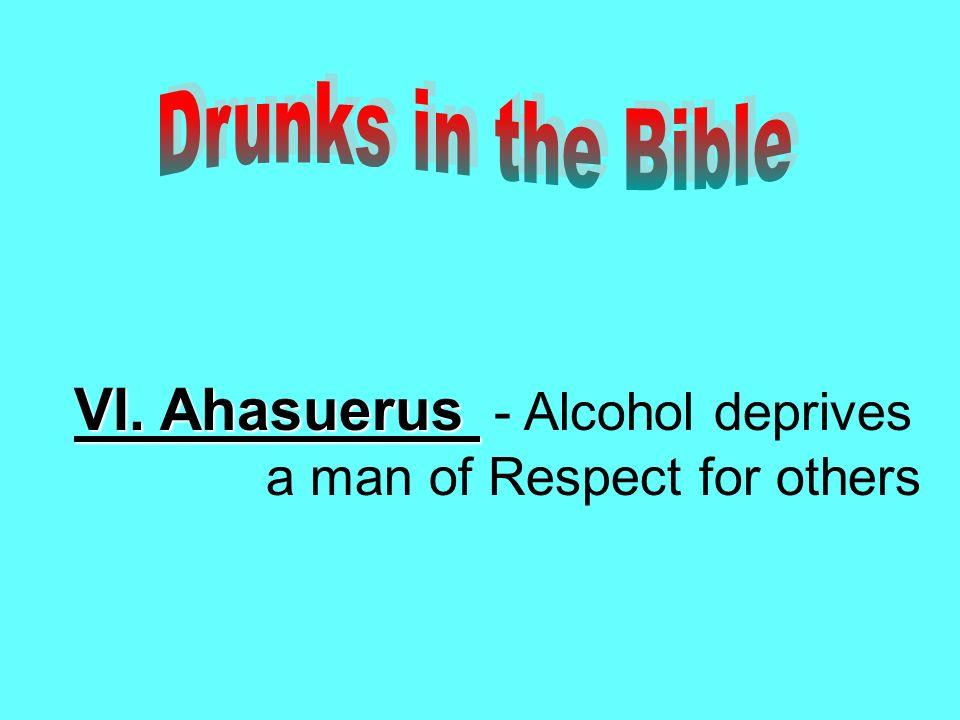 VI. Ahasuerus VI. Ahasuerus - Alcohol deprives a man of Respect for others