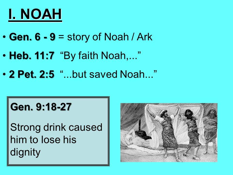 I. NOAH Gen. 6 - 9 Gen. 6 - 9 = story of Noah / Ark Heb.