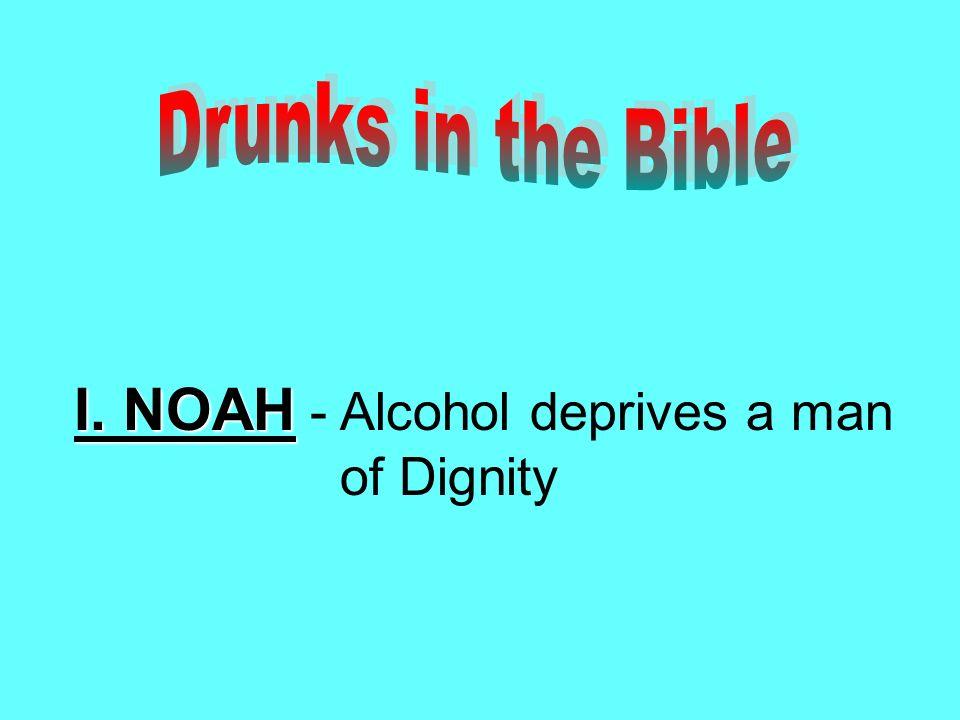 I. NOAH I. NOAH - Alcohol deprives a man of Dignity