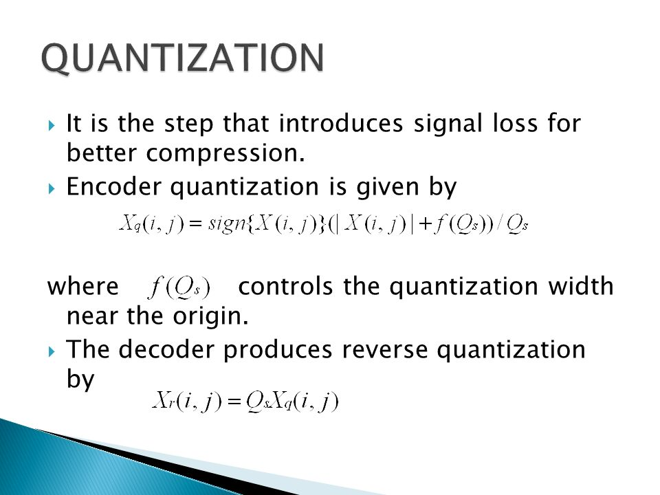 It is the step that introduces signal loss for better compression. Encoder quantization is given by where controls the quantization width near the ori