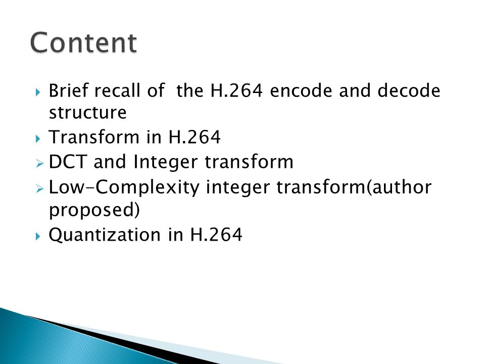 Brief recall of the H.264 encode and decode structure Transform in H.264 DCT and Integer transform Low-Complexity integer transform(author proposed) Q