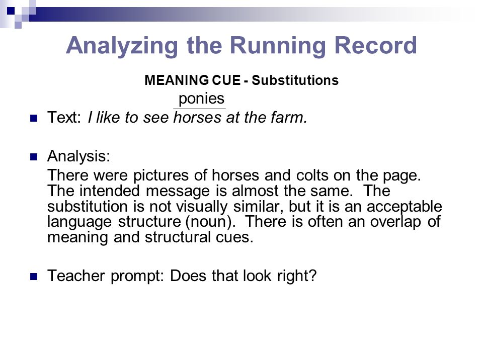 Analyzing the Running Record MEANING CUE - Substitutions ponies Text: I like to see horses at the farm. Analysis: There were pictures of horses and co