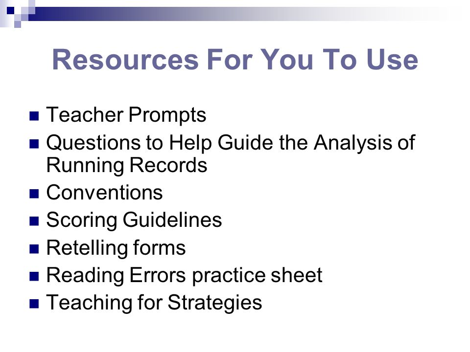Resources For You To Use Teacher Prompts Questions to Help Guide the Analysis of Running Records Conventions Scoring Guidelines Retelling forms Readin