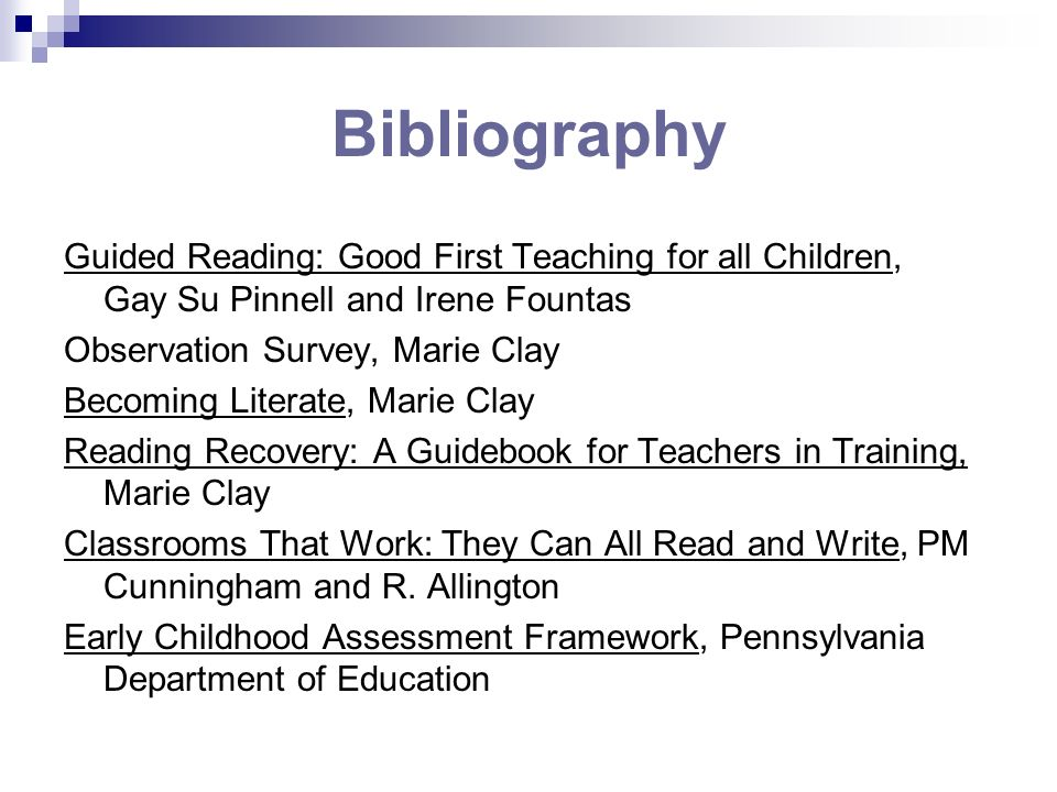 Bibliography Guided Reading: Good First Teaching for all Children, Gay Su Pinnell and Irene Fountas Observation Survey, Marie Clay Becoming Literate,