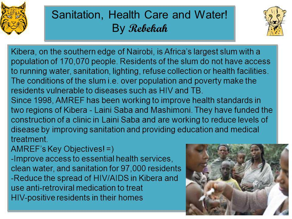 28 Sanitation, Health Care and Water! By Rebekah Sanitation, Health Care and Water! By Rebekah Kibera, on the southern edge of Nairobi, is Africas lar