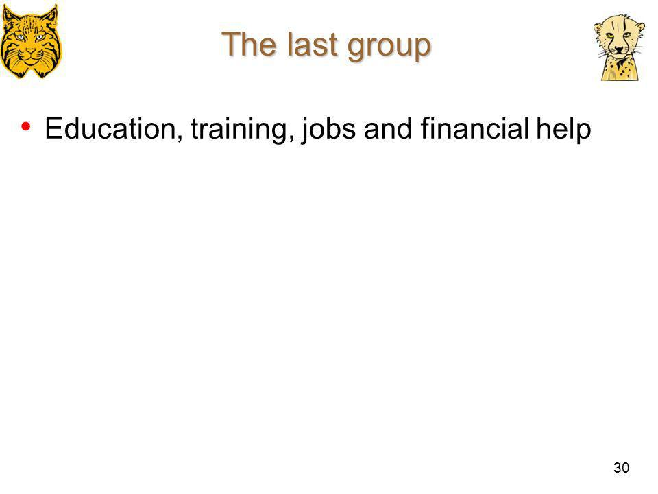 30 The last group Education, training, jobs and financial help