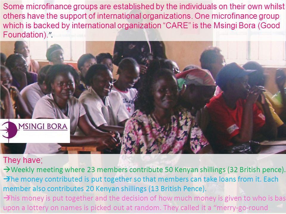 34 Some microfinance groups are established by the individuals on their own whilst others have the support of international organizations. One microfi