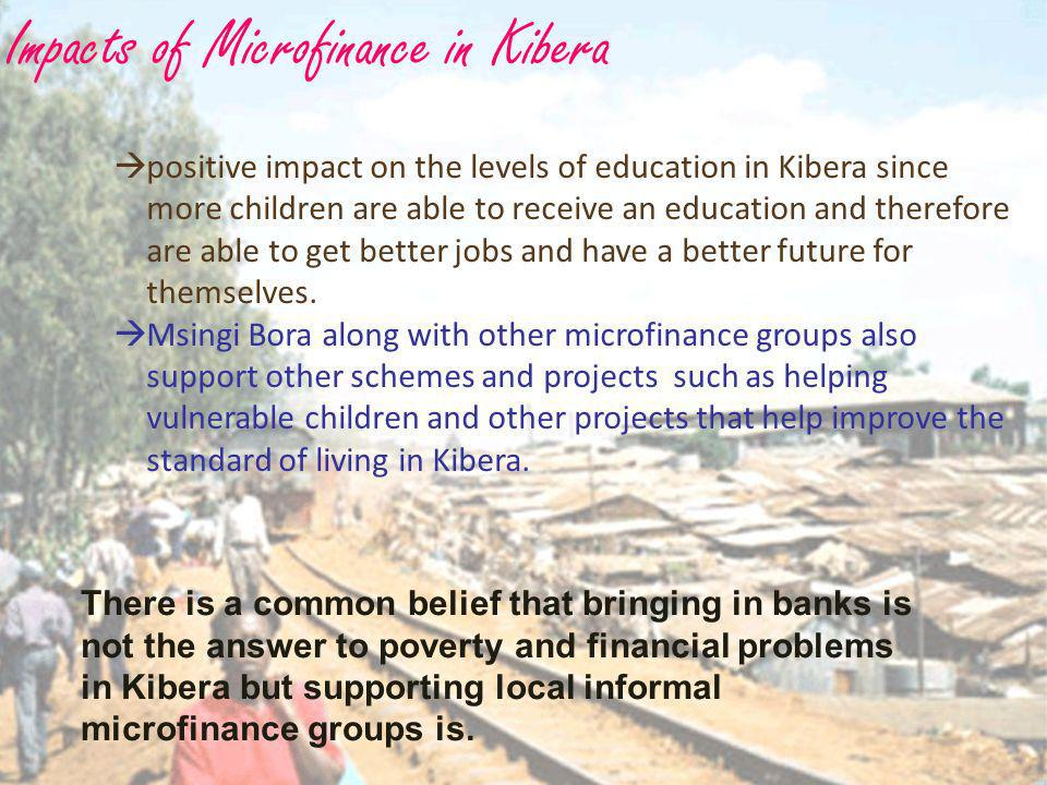 35 positive impact on the levels of education in Kibera since more children are able to receive an education and therefore are able to get better jobs