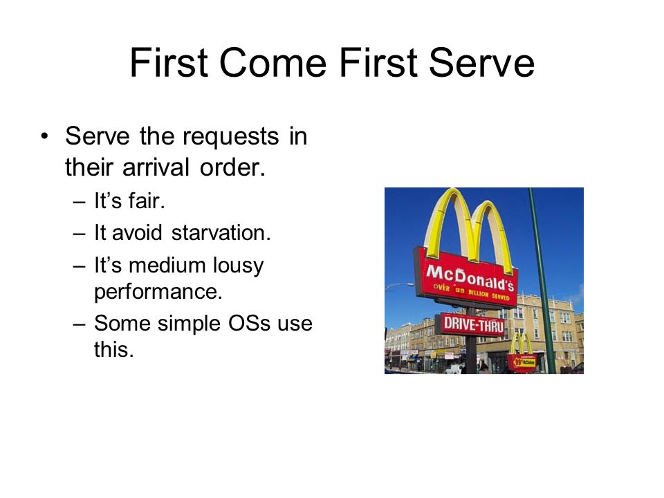 First Come First Serve Serve the requests in their arrival order.